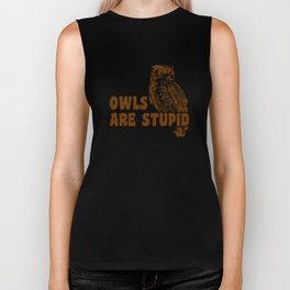 Owls Are Stupid Biker Tank