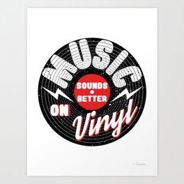 Music Sounds Better On Vinyl Art Print