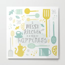 A Messy Kitchen is a Sign of Happiness Metal Print
