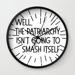 THE PATRIARCHY ISN'T GOING TO SMASH ITSELF Wall Clock