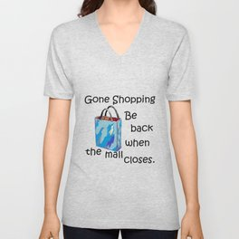Gone Shopping Be Back when the Mall Closes Unisex V-Neck