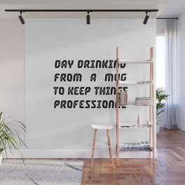 Day Drinking From A Mug To Keep Things Professional Wall Mural