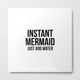 Instant Mermaid Just Add Water Metal Print