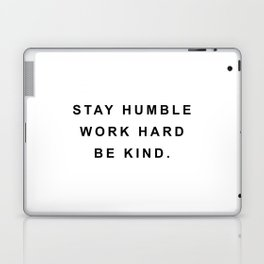 Stay humble work hard be kind Laptop & iPad Skin