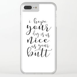 FUNNY DARLING GIFT, I Hope You Day Is As Nice As You Butt,Funny Print,Women Gift,Gift For Her,Office Clear iPhone Case