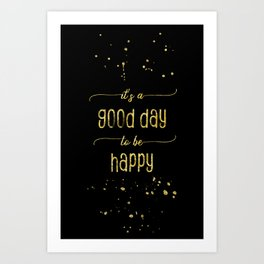 TEXT ART GOLD It is a good day to be happy Art Print