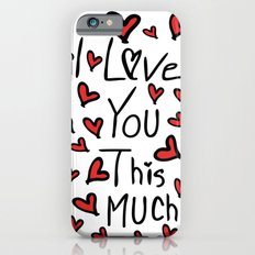 I love you this much Slim Case iPhone 6s