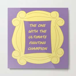 the One With the Ultimate Fighting Champion - Season 3 Episode 24 - Friends - Sitcom TV Show Metal Print