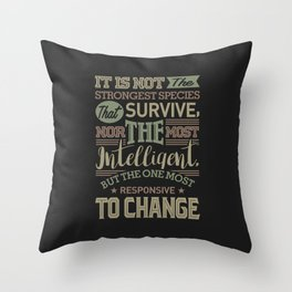 It Is Not The Strongest Species That Survive Throw Pillow
