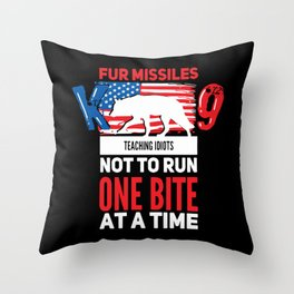 Fur Missile K9 Teaching Idiots Not To Run One Bite At A Time Throw Pillow