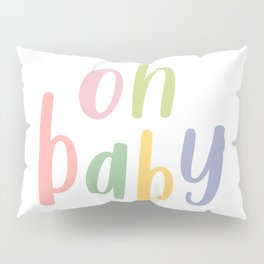 Oh Baby   Colorful Typography Pillow Sham