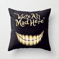 mad Throw Pillows featuring We're All Mad Here by greckler