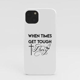 When Times Get Tough PRAY 1 iPhone Case