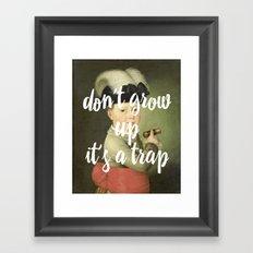 don't grow up. it's a trap. Framed Art Print