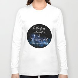 To the stars who listen and the dreams that are answered Long Sleeve T-shirt