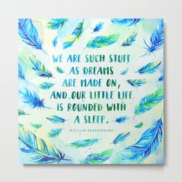 We are such stuff as dreams are made on Metal Print