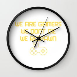 we are gamers we dont die we respawn Wall Clock