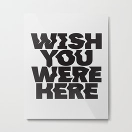 wish you were here Metal Print