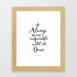 It Always Seems Impossible Until It's Done. Nelson Mandela Quote Framed Art Print