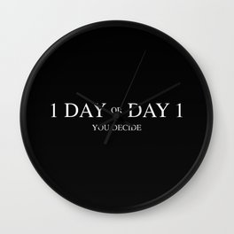 One day or day one. A short life quote Wall Clock