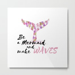 Be A Mermaid And Make Wave Pink Metal Print