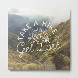 TAKE A HIKE and get lost Metal Print