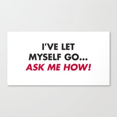 I've let myself go...ask me how! Canvas Print