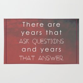 there are years that ask questions and years that answer Rug