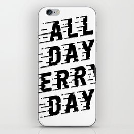 All Day Erry Day iPhone Skin