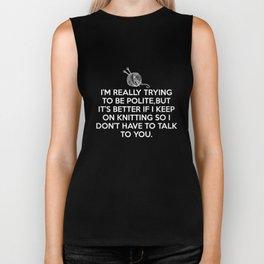 Better if I Keep Knitting So I Don't have to Talk T-Shirt Biker Tank