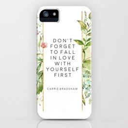 Don't Forget To Fall In Love With Yourself First, Carrie Bradshaw, Carrie Bradshaw Quote iPhone Case