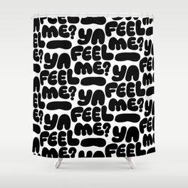 ya feel me? Shower Curtain