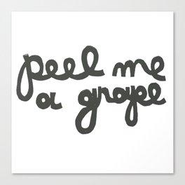 PEEL ME A GRAPE Canvas Print