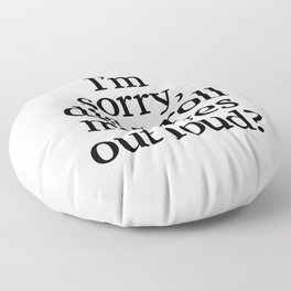 I'm Sorry, Did I Roll My Eyes Out Loud? Floor Pillow