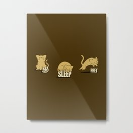 Eat Sleep Prey (Cats) Metal Print