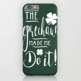 The Leprechaun Made Me Do It! iPhone Case