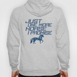 JUST ONE MORE HORSE Hoody