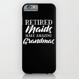 Retired Maids Make Amazing Grandmas iPhone Case