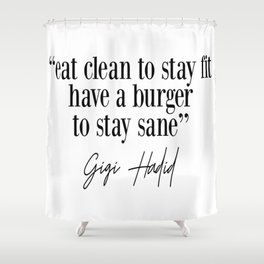 Eat Clean To Stay Fit, Have A Burger To Stay Sane - Gigi Quote Shower Curtain