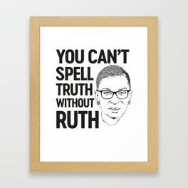 You can't spell truth without Ruth Framed Art Print