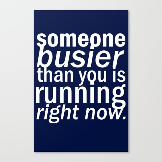 someone busier than you.. Canvas Print