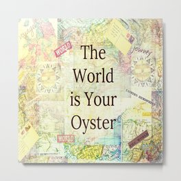 The World is Your Oyster travel quote Metal Print