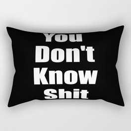 You dont know shit funny quote. Rectangular Pillow