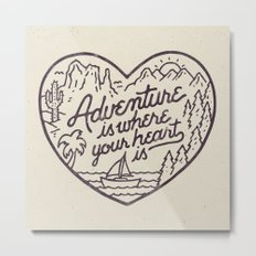 Adventure is where your heart is Metal Print