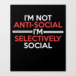 I'm not anti-social I'm selectively social funny t-shirt Canvas Print