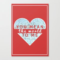 You Mean The World To Me Love   Canvas Print