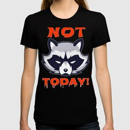 Grumpy Raccoon Not Today! T-shirt