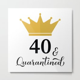 40 and Quarantined. Funny 40th Birthday quote  Metal Print