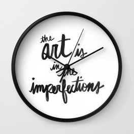 Art is in the Imperfections Wall Clock