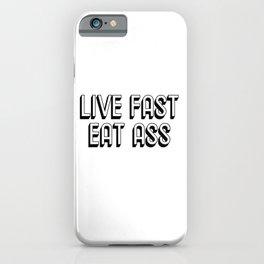 Live fast eat ass. BDSM. LGBT. Gay gift. Bondage iPhone Case